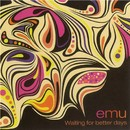 Wating For Better Days/emu