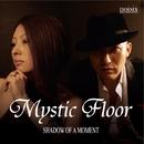 SHADOW OF A MOMENT/Mystic Floor