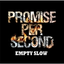 PROMISE PER SECOND/EMPTY SLOW