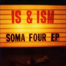 SOMA/FOUR/IS and ISM