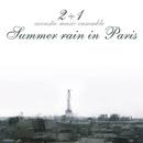 Summer rain in Paris/2+1(Two plus One)