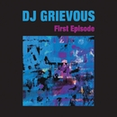 First Episode/DJ GRIEVOUS