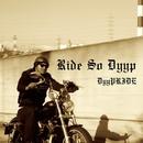 Ride So Dyyp/DyyPRIDE