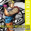 DO CRAZY WITH LOVE feat. SHINGO★西成/Boxer Kid