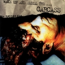 Wake Up And Smell The Carcass/CARCASS