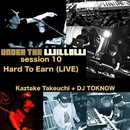 UNDER THE WILLOW session 10 / Hard To Earn (LIVE)/タケウチカズタケ + DJ TOKNOW
