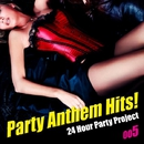 Party Anthem Hits! 005/24 Hour Party Project