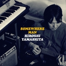 SOMEWHERE MAN/山下洋