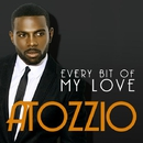 Every Bit Of My Love/Atozzio