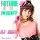 FUTURE OF THE PLANET/DJ MIYA
