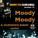 UNDER THE WILLOW session 15/ Moody Moody/A Hundred Birds sextet