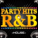 PARTY HITS R&B -HOUSE EDITION-/PARTY HITS PROJECT