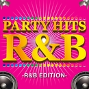 PARTY HITS R&B -R&B EDITION-/PARTY HITS PROJECT