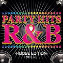 PARTY HITS R&B -HOUSE EDITION- Vol.2/Party Hits Project