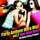 Party Anthem Ultra Mix ! Vol.2 (Non-Stop Best)/24 Hour Party Project