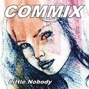 Commix/Little Nobody