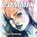 Commix/Little Nobody