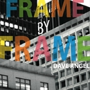Frame By Frame/Dave Angel