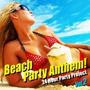 Beach Party Anthem ! Vol.2/24 Hour Party Project