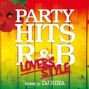 PARTY HITS R&B ~LOVERS STYLE~ Mixed by DJ RINA/Party Hits Project
