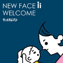 New face 2 welcome/ウェルカムマン