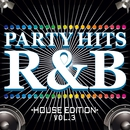 PARTY HITS R&B -HOUSE EDITION- Vol.3/Party Hits Project