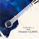 Cafe Music meets Dreamin' CLASSIC/アントニオ・モリナ・ガレリオ