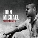 SOPHISTICATED/JOHN MICHAEL