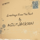Greetings From The Past/Milt Jackson