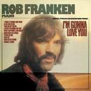 I'M GONNA LOVE YOU/Rob Franken