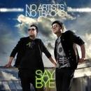 Say Bye (Radio Edit)/No Artists No Tracks