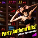 Party Anthem Hits! 006/24 Hour Party Project