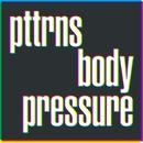Body Pressure/PTTRNS