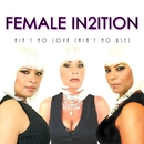 Ain't no Love (Ain't no use)/Female In2ition