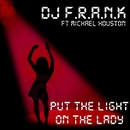 Put The Light On The Lady/DJ F.R.A.N.K.