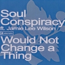 Would Not Change A Thing/Soul Conspiracy