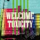 WELCOME TOXICITY/Welcome Toxicity