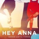 Dance Until Three/Hey Anna