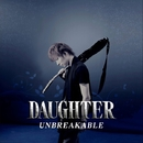 UNBREAKABLE/DAUGHTER
