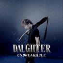 UNBREAKABLE/DAUGHTER