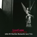 LoveGame/John Di Martino Romantic Jazz Trio