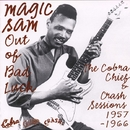 Out Of Bad Luck-The Cobra, Chief & Crash Sessions 1957-1966/MAGIC SAM