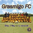 Grasmigo FC feat. DJ AKAKABE -Single/Sing J Roy
