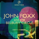Empty Avenues/John Foxx and The Belbury Circle