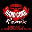 BACK TO THE HARDCORE -Remix- feat.BOOGIE MAN & NATURAL WEAPON -Single/JUMBO MAATCH
