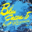 BAND OF DESTINATION/BLUE ENCOUNT