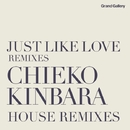JUST LIKE LOVE REMIXIES  ~CHIEKO KINBARA HOUSE REMIXIES/CHIEKO KINBARA