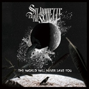THE WORLD WILL NEVER SAVE YOU/SILHOUETTE FROM THE SKYLIT