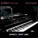 Letter -Piano angle-/Keiri Fujisaki -Spirits Start Line-