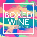 Into the Nite/Boxed Wine